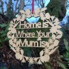 Home is Where Your Mum Is Sign